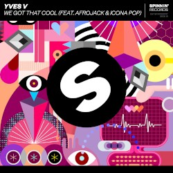 Yves V - We Got That Cool (feat. Afrojack & Icona Pop)