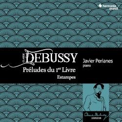 Préludes du 1er Livre / Estampes by Debussy ;   Javier Perianes