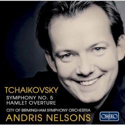 Symphony No. 5 & Hamlet Overture by Пётр Ильич Чайковский ;   Andris Nelsons  &   City of Birmingham Symphony Orchestra