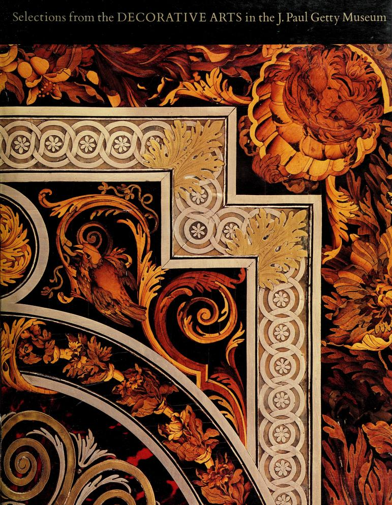 Selections from the decorative arts in the J. Paul Getty Museum by J. Paul Getty Museum.